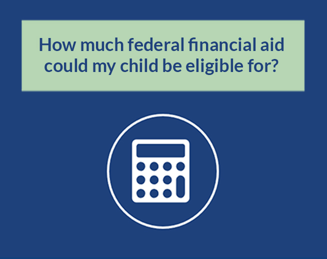 Financial Calculator: How much federal financial aid could my child be eligible for?